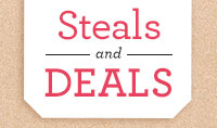 Steals and deals from our top brands